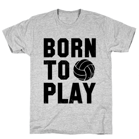 Born to Play Volleyball Mens T-Shirt