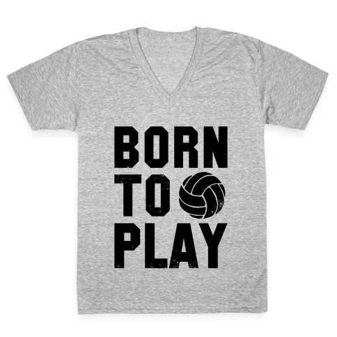 Born to Play Volleyball V-Neck Tee Shirt