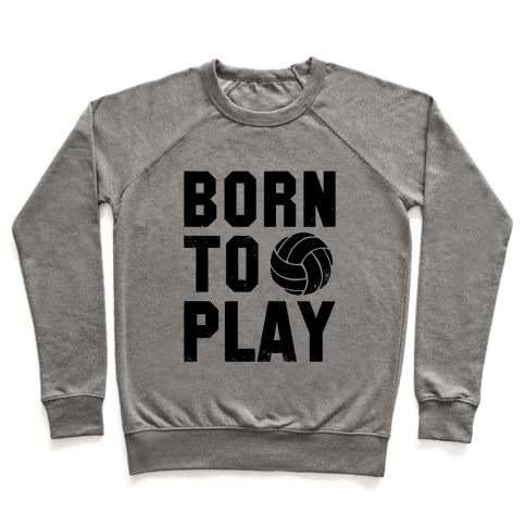 Born to Play Volleyball Pullover