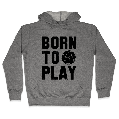 Born to Play Volleyball Hooded Sweatshirt