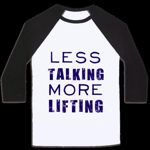 Less Talking More Lifting Baseball Tee