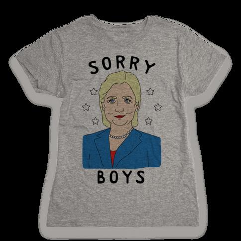 Sorry Boys (Hillary Clinton) Womens T-Shirt