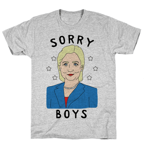 Sorry Boys (Hillary Clinton) Mens T-Shirt