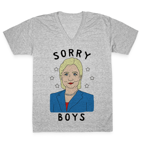 Sorry Boys (Hillary Clinton) V-Neck Tee Shirt