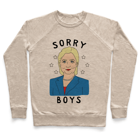 Sorry Boys (Hillary Clinton) Pullover