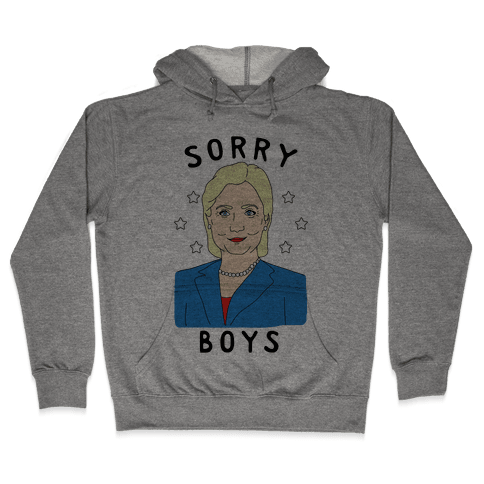 Sorry Boys (Hillary Clinton) Hooded Sweatshirt