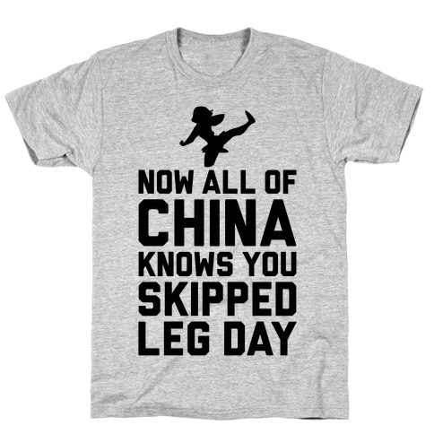 All Of China Knows You Skip Leg Day T-Shirt