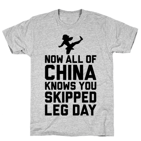 All Of China Knows You Skip Leg Day Mens T-Shirt