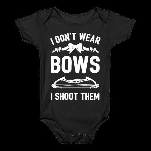 I Don't Wear Bows. I Shoot Them Baby Onesy