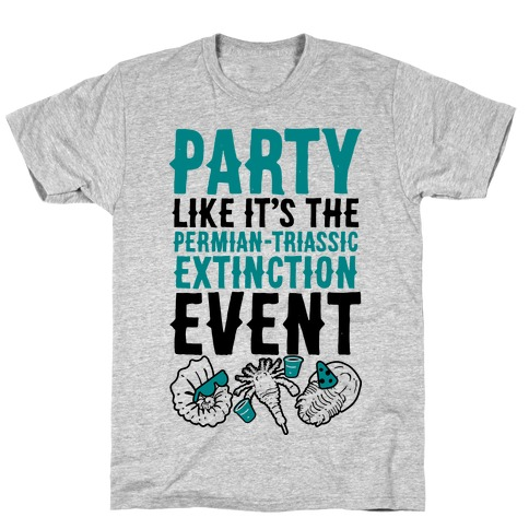 Party Like it's The Permian Triassic Extinction Event T-Shirt