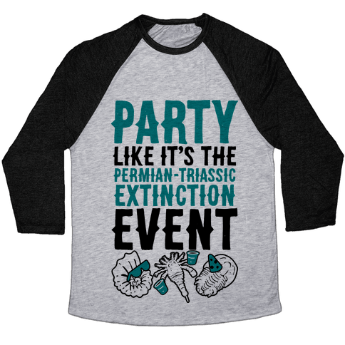 Party Like it's The Permian Triassic Extinction Event Baseball Tee