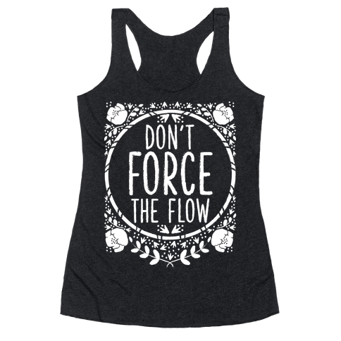 Don't Force the Flow Racerback Tank Top