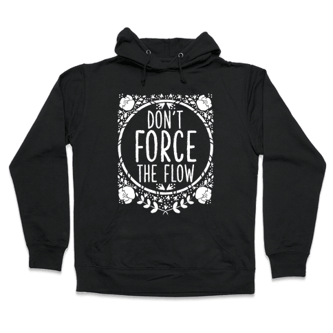 Don't Force the Flow Hooded Sweatshirt