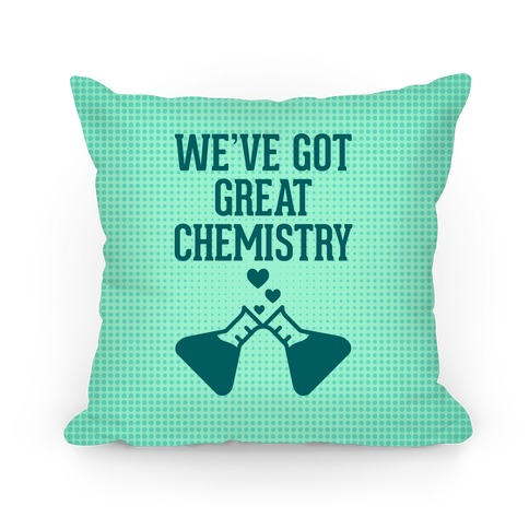 We've Got Great Chemistry Pillow