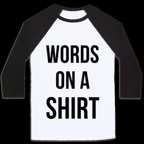 Words on a Shirt Baseball Tee