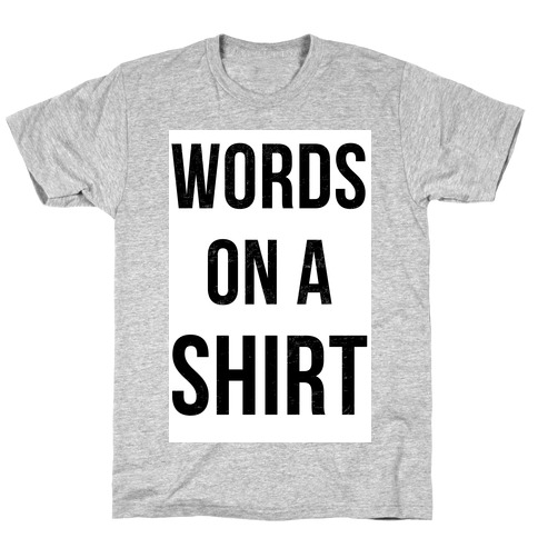 Words on a Shirt Mens T-Shirt