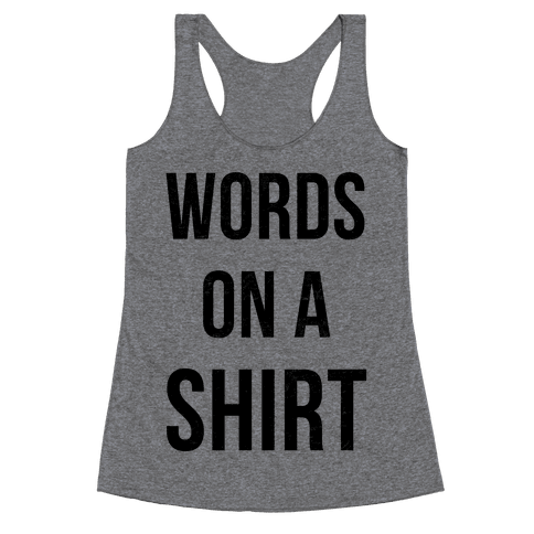 Words on a Shirt Racerback Tank Top