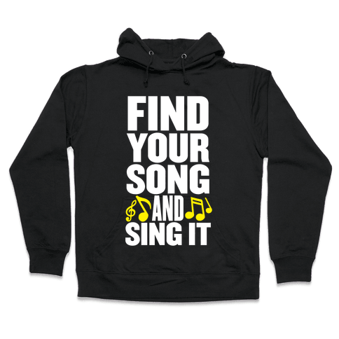 Find Your Song And Sing It Hooded Sweatshirt