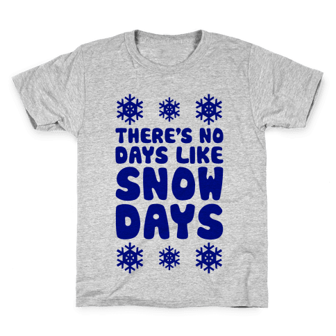 There's No Days Like Snow Days Kids T-Shirt