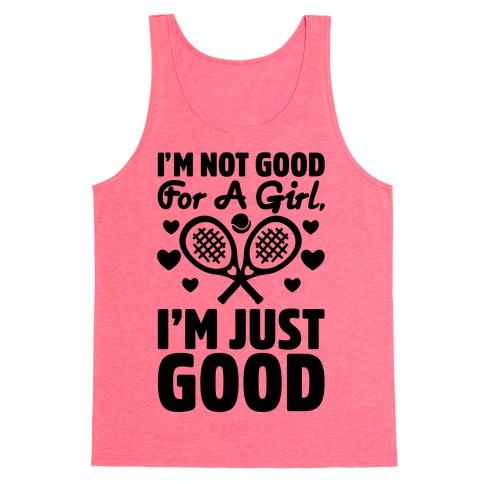 I'm Not Good For A Girl I'm Just Good Tennis Tank Top