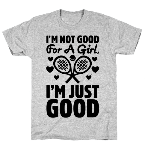 I'm Not Good For A Girl I'm Just Good Tennis Mens T-Shirt