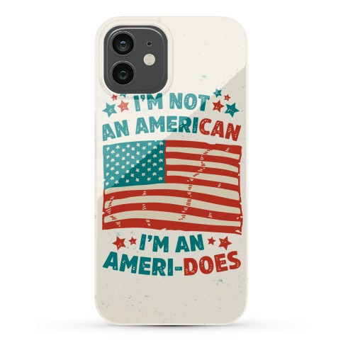 I'm Not An American, I'm An Ameri-Does Phone Case