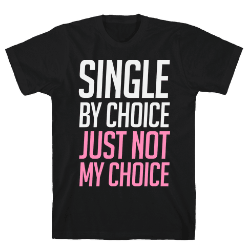 Single By Choice Just Not My Choice Mens T-Shirt