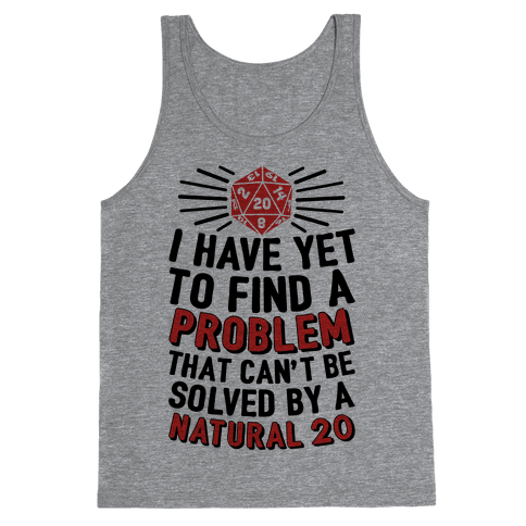 I Have Yet To Find A Problem That Can't Be Solved By A Natural 20 Tank Top