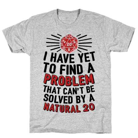 I Have Yet To Find A Problem That Can't Be Solved By A Natural 20