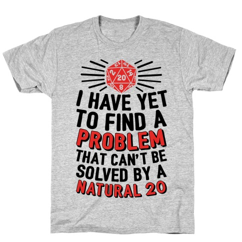 I Have Yet To Find A Problem That Can't Be Solved By A Natural 20 Mens T-Shirt