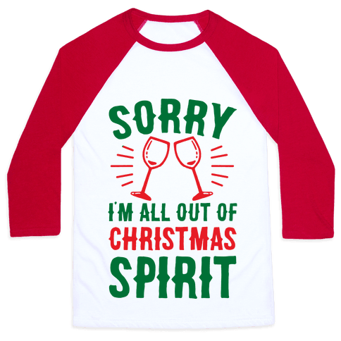 Sorry I'm All Out Of Christmas Spirit Baseball Tee