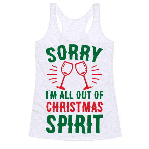 Sorry I'm All Out Of Christmas Spirit Racerback Tank Top