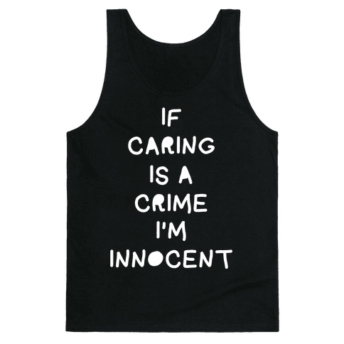 If Caring Is A Crime Tank Top