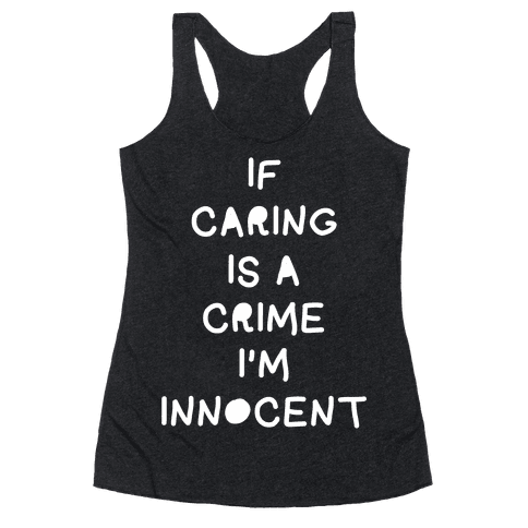If Caring Is A Crime Racerback Tank Top