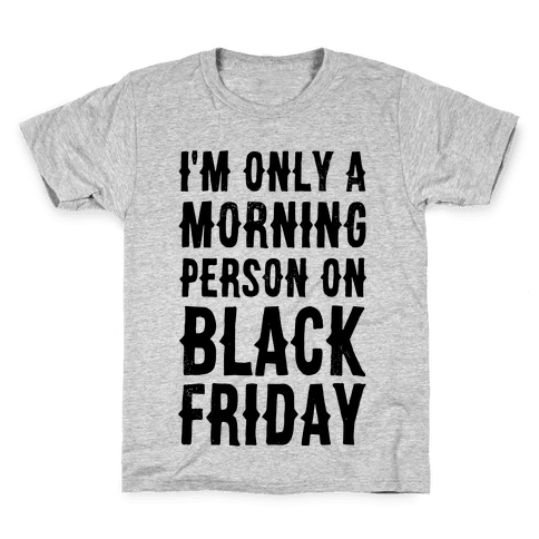 I'm Only a Morning Person on Black Friday Kids T-Shirt