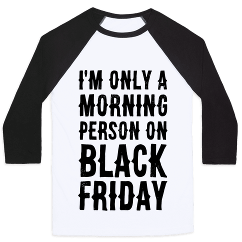 I'm Only a Morning Person on Black Friday Baseball Tee