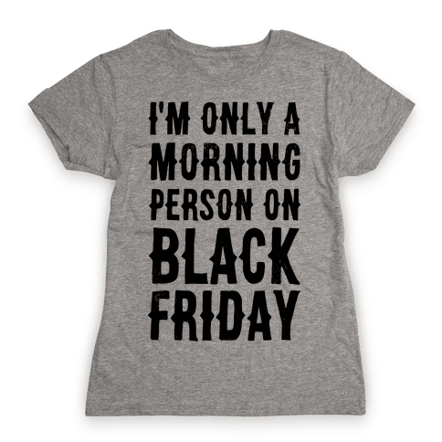 I'm Only a Morning Person on Black Friday Womens T-Shirt