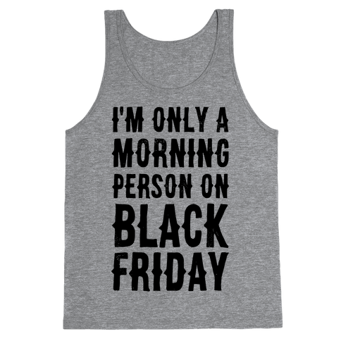 I'm Only a Morning Person on Black Friday Tank Top