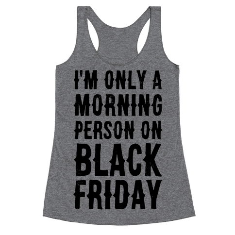 I'm Only a Morning Person on Black Friday Racerback Tank Top
