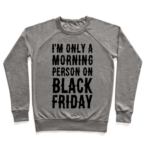 I'm Only a Morning Person on Black Friday Pullover