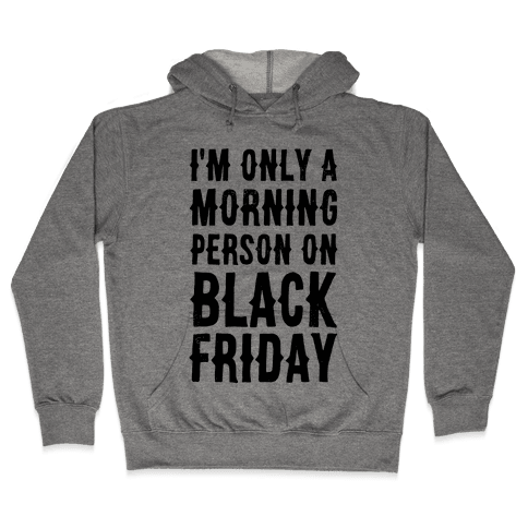 I'm Only a Morning Person on Black Friday Hooded Sweatshirt