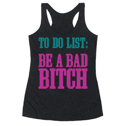 To Do List Be A Bad Bitch Racerback Tank Top