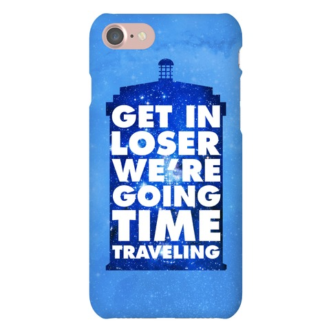 Get In Loser We're Going Time Traveling Phone Case