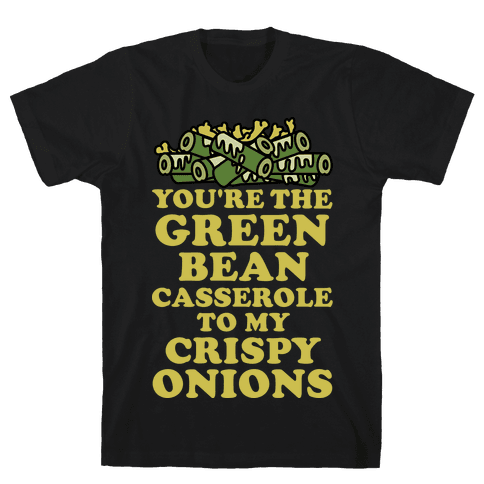 You're the Green Bean Casserole Mens T-Shirt
