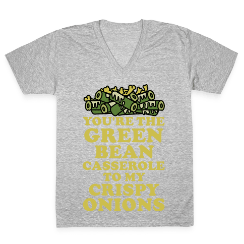 You're the Green Bean Casserole V-Neck Tee Shirt