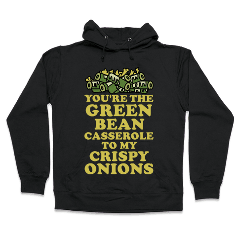 You're the Green Bean Casserole Hooded Sweatshirt