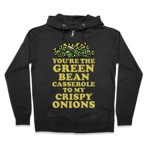 You're the Green Bean Casserole Zip Hoodie