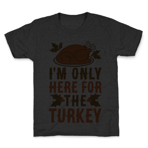 I'm Only Here For The Turkey Kids T-Shirt