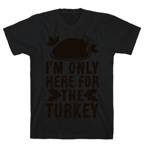 I'm Only Here For The Turkey Mens T-Shirt