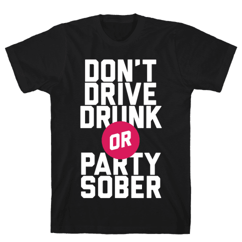 Don't Drive Drunk, Or Party Sober Mens T-Shirt